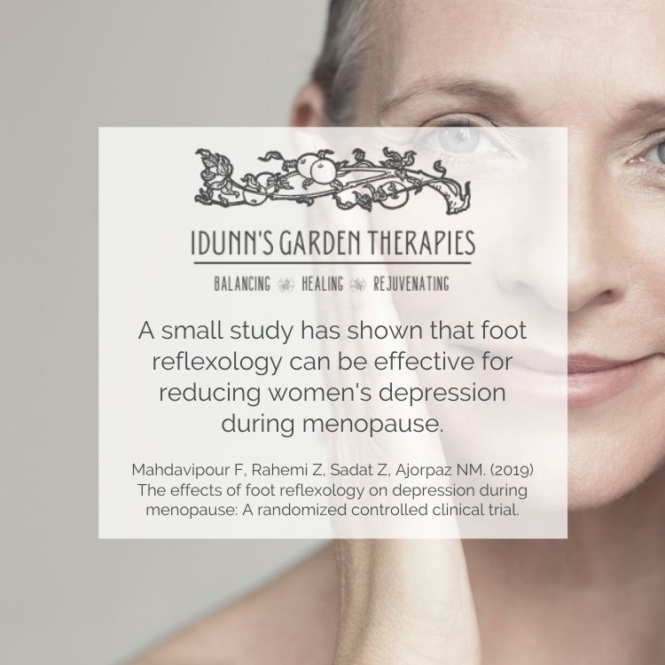 """""""A small study has shown that foot reflexology can be effective for reducing women's depression during menopause."""" Mahdavipour F, Rahemi Z, Sadat Z, Ajorpas NM. (2019) The effects of foot reflexology on depression during menopause: A randomized controlled clinical trial."""